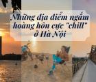 Những địa điểm ngắm hoàng hôn cực 'chill' ở Hà Nội