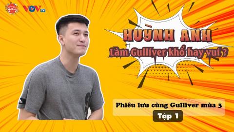[CUT] Huỳnh Anh - Khi hotboy vào vai ngư phủ | Phiêu lưu cùng Gulliver Mùa 3