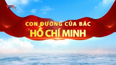 """Đón xem chương trình """"Con đường của Bác - Hồ Chí Minh"""""""