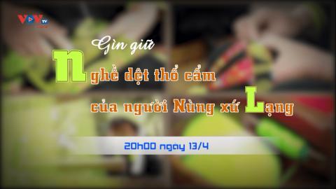 """Đón xem chương trình Làng nghề Việt """"Gìn giữ nghề dệt thổ cẩm của người Nùng xứ Lạng"""""""