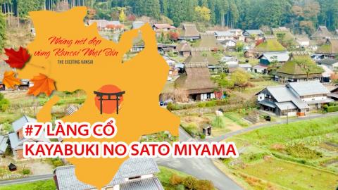Những Nét Đẹp Vùng Kansai Nhật Bản: Làng cổ Kayabuki no Sato